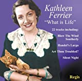 Kathleen Ferrier What Is Life