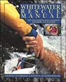 Whitewater Rescue Manual: New Techniques for Canoeists, Kayakers, and Rafters - Charles Walbridge