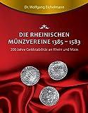 Die rheinischen Münzvereine 1385  1583: 200 Jahre Geldstabilität an Rhein und Main