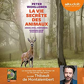 La Vie secrète des animaux                   Written by:                                                                                                                                 Peter Wohlleben                               Narrated by:                                                                                                                                 Thibault de Montalembert                      Length: 7 hrs and 1 min     2 ratings     Overall 5.0