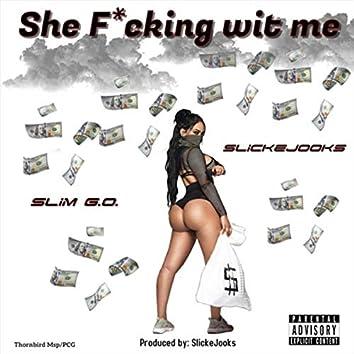 She Fucking wit Me (feat. Slim G.O.)