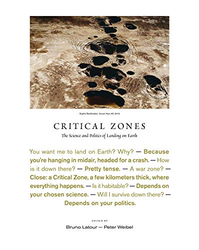 Compare Textbook Prices for Critical Zones: The Science and Politics of Landing on Earth Illustrated Edition ISBN 9780262044455 by Latour, Bruno,Weibel, Peter