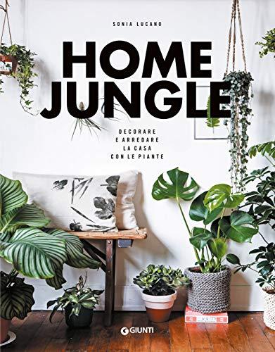 Home Jungle. Decorare e arredare la casa con le piante (Italian Edition)