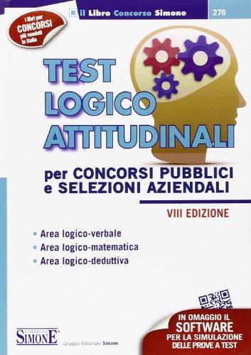 Test logico attitudinali. Per concorsi pubblici e selezioni aziendali. Con software