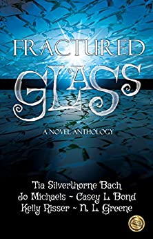 Fractured Glass: A Novel Anthology by [Tia Silverthorne Bach, Jo Michaels, N.L. Greene, Casey L. Bond, Kelly Risser, Ferocious 5]