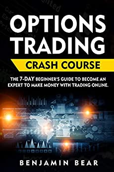 Options Trading Crash Course: the 7-DAY beginner's guide to become an expert to make money with Trading Online. by [Benjamin Bear]