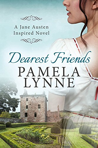 Dearest Friends: A Jane Austen Inspired Novel (Austen Inspired Romance Book 1) by [Pamela Lynne]