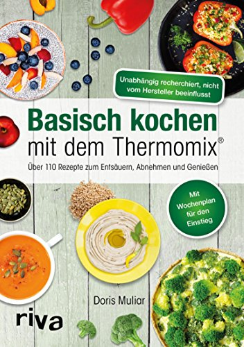 Basisch kochen mit dem Thermomix®: Über 110 Rezepte zum Entsäuern, Abnehmen und Genießen
