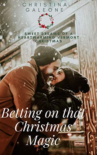 Betting on that Christmas Magic (Sweet Dreams of a Heartwarming Vermont Christmas Book 1)