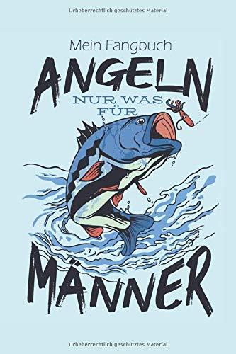 Mein Fangbuch Angeln Nur Was Für Männer: Geschenk für Angler: 6x9 (A5) Fangbuch für Angler mit 120 Seiten zum dokumentieren des Fischfangerfolgs