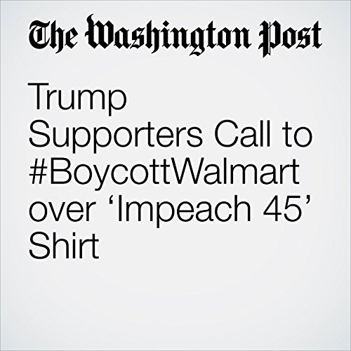 Trump Supporters Call to #BoycottWalmart over 'Impeach 45' Shirt copertina
