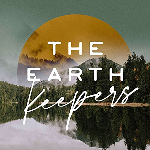 The Earth Keepers Podcast Podcast By Amy Dempster cover art