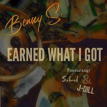 Earned What I Got (feat. S.L.I & J-Dill)
