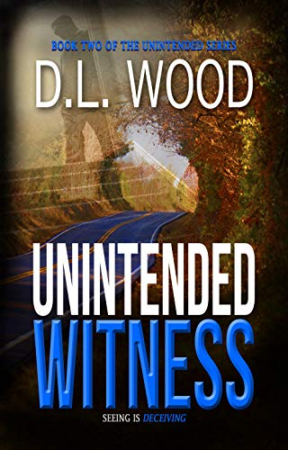 Unintended Witness: Book Two in the Unintended Series by [D.L. Wood]