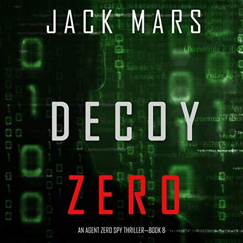 Decoy Zero: An Agent Zero Spy Thriller, Book 8