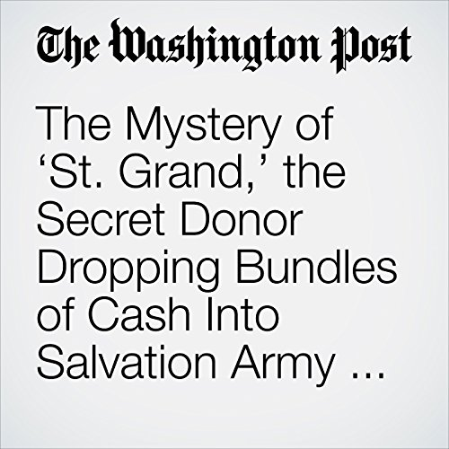 The Mystery of 'St. Grand,' the Secret Donor Dropping Bundles of Cash Into Salvation Army Kettles audiobook cover art