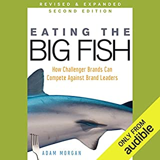Eating the Big Fish     How Challenger Brands Can Compete against Brand Leaders, 2nd Edition              By:                                                                                                                                 Adam Morgan                               Narrated by:                                                                                                                                 A. T. Chandler                      Length: 12 hrs and 4 mins     20 ratings     Overall 3.9