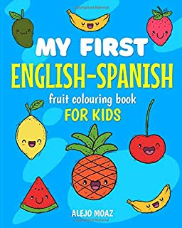MY FIRST ENGLISH-SPANISH fruit Colouring book FOR KIDS