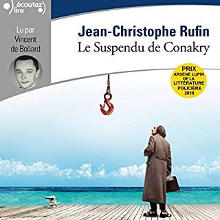 Le suspendu de Conakry                   Written by:                                                                                                                                 Jean-Christophe Rufin                               Narrated by:                                                                                                                                 Vincent de Boüard                      Length: 6 hrs and 31 mins     1 rating     Overall 4.0