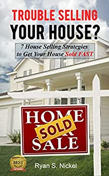 Trouble Selling Your House?: 7 House Selling Strategies to Get Your House Sold FAST by [Ryan Nickel]