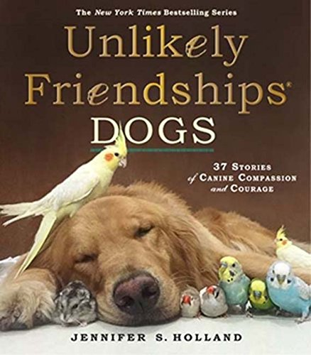 Compare Textbook Prices for Unlikely Friendships: Dogs: 37 Stories of Canine Compassion and Courage  ISBN 9780761187288 by Holland, Jennifer S.