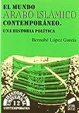 El mundo arabo-islámico contemporáneo: una historia política (Historia universal. Contemporánea nº 12)