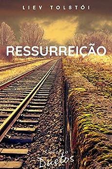 Ressurreição (Coleção Duetos) por [Liev Tolstói, Sheila Koerich]