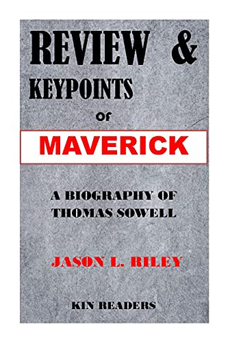 REVIEW & KEYPOINTS: MAVERICK: A BIOGRAPHY OF THOMAS SOWELL BY JASON L. RILEY (English Edition)
