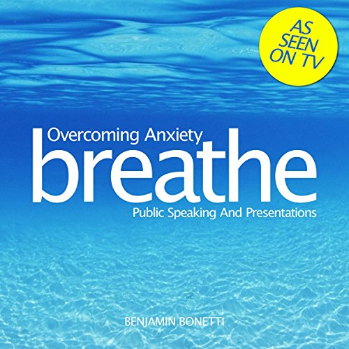 Breathe - Overcoming Anxiety: Public Speaking and Presentations audiobook cover art
