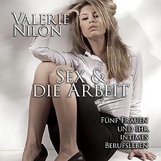 Sex & die Arbeit     Fünf Frauen und ihr intimes Berufsleben              By:                                                                                                                                 Valerie Nilon                               Narrated by:                                                                                                                                 Laura Aureem                      Length: 5 hrs and 12 mins     1 rating     Overall 4.0