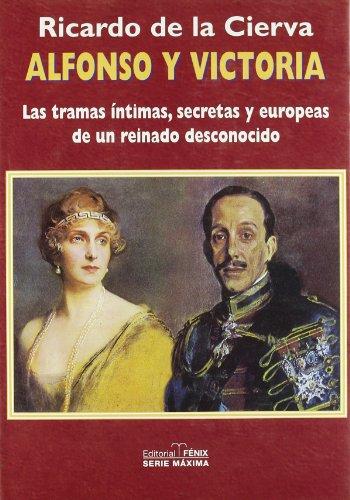 Alfonso Y Victoria. Las Tramas Íntimas, Secretas Y Europeas De Un Reino Desconocido (Maxima)