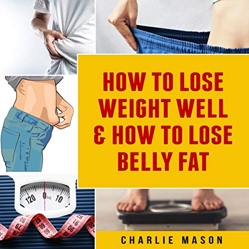 Couverture de How to Lose Weight Well & How to Lose Belly Fat