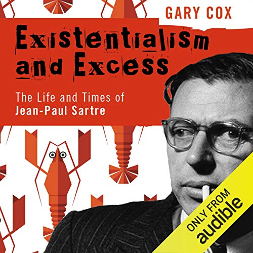 Existentialism and Excess     The Life and Times of Jean-Paul Sartre              By:                                                                                                                                 Gary Cox                               Narrated by:                                                                                                                                 Matt Addis                      Length: 8 hrs and 27 mins     49 ratings     Overall 4.6