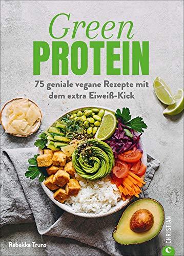 Kochbuch: Green Protein. 75 geniale vegane Rezepte mit Linsen, Erbsen, Bohnen und Co. für den Extra-Eiweiß-Kick. Mit vielen Hintergrundinfos zu ... vegane Rezepte mit dem extra Eiweiß-Kick