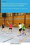Training für defensive und halboffensive Abwehrkooperationen im Handball: 60 Übungen – Vom...
