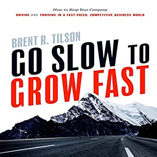 Go Slow to Grow Fast     How to Keep Your Company Driving and Thriving in a Fast-Paced, Competitive Business World              By:                                                                                                                                 Brent R. Tilson                               Narrated by:                                                                                                                                 Primo Allon                      Length: 3 hrs and 47 mins     2 ratings     Overall 3.0