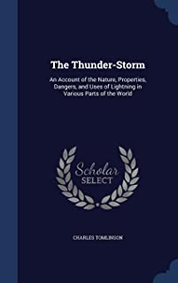 The Thunder-Storm: An Account of the Nature, Properties, Dangers, and Uses of Lightning in Various Parts of the World
