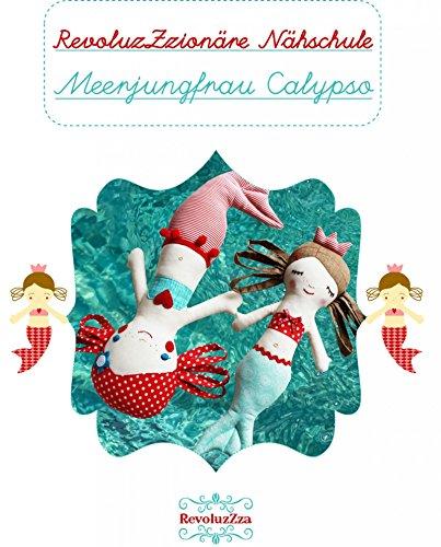 Tutorial: Näh dir deine eigene Meerjungfrau Calypso: Ein spannendes Kapitel aus der revoluzZzionären Nähschule.