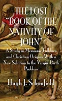 The Lost Book of the Nativity of John: A Study in Messianic Folklore and Christian Origins With a New Solution to the Virgin-Birth Problem