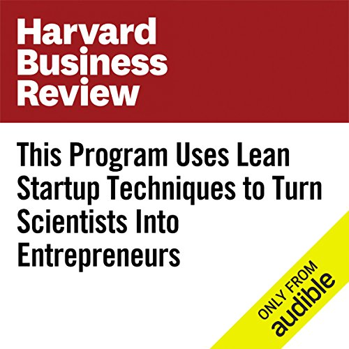 This Program Uses Lean Startup Techniques to Turn Scientists into Entrepreneurs audiobook cover art