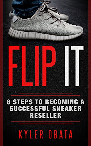 Flip It: 8 Steps to Becoming a Successful Sneaker Reseller (English Edition)