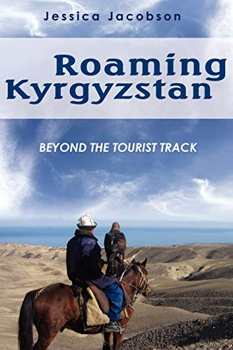 Roaming Kyrgyzstan: Beyond the Tourist Track