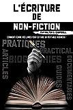 L'Écriture de Non-Fiction: Comment Écrire des Livres Pour En Faire Un Véritable Business ! (Copywriting / Marketing)