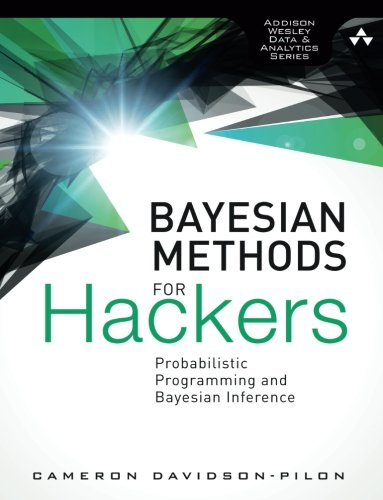 Bayesian Methods for Hackers: Probabilistic Programming and Bayesian Inference (Addison-Wesley Data & Analytics) (Addison-Wesley Data & Analytics)