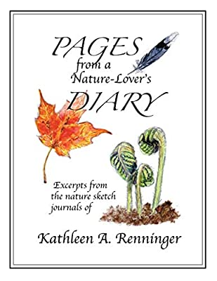 Pages from a Nature-Lover's Diary: Excerpts from the nature sketch journals of Kathleen A. Renninger