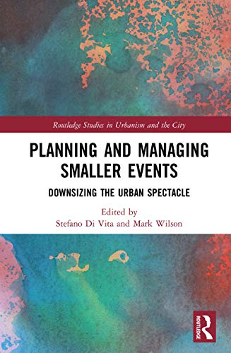 Planning and Managing Smaller Events: Downsizing the Urban Spectacle (Routledge Studies in Urbanism and the City) (English Edition)