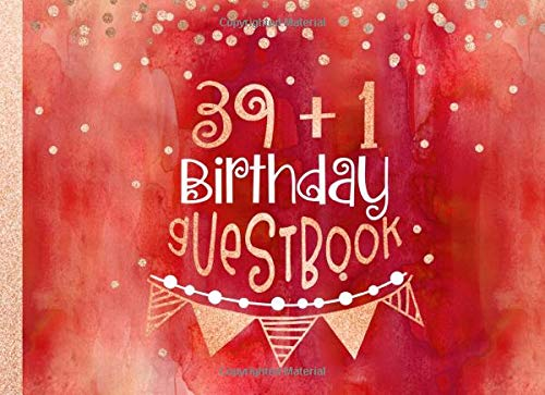 39 + 1 Birthday Guest Book: 40th Guestbook For Women - Red Orange Rose Gold Glitter Sparkle - Blank...