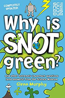 Why is Snot Green?: And Other Extremely Important Questions (and Answers) from the Science Museum by [Glenn Murphy]