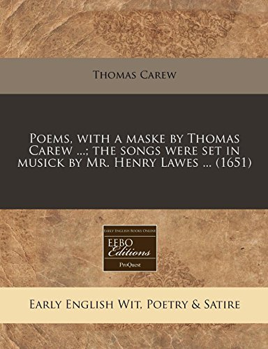 Poems, with a Maske by Thomas Carew ...; The Songs Were Set in Musick by Mr. Henry Lawes ... (1651)