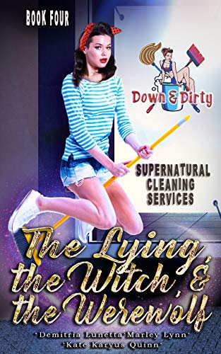 The Lying, the Witch, and the Werewolf (Down & Dirty Supernatural Cleaning Services Book 4) by [Kate Karyus Quinn, Demitria Lunetta, Marley  Lynn]